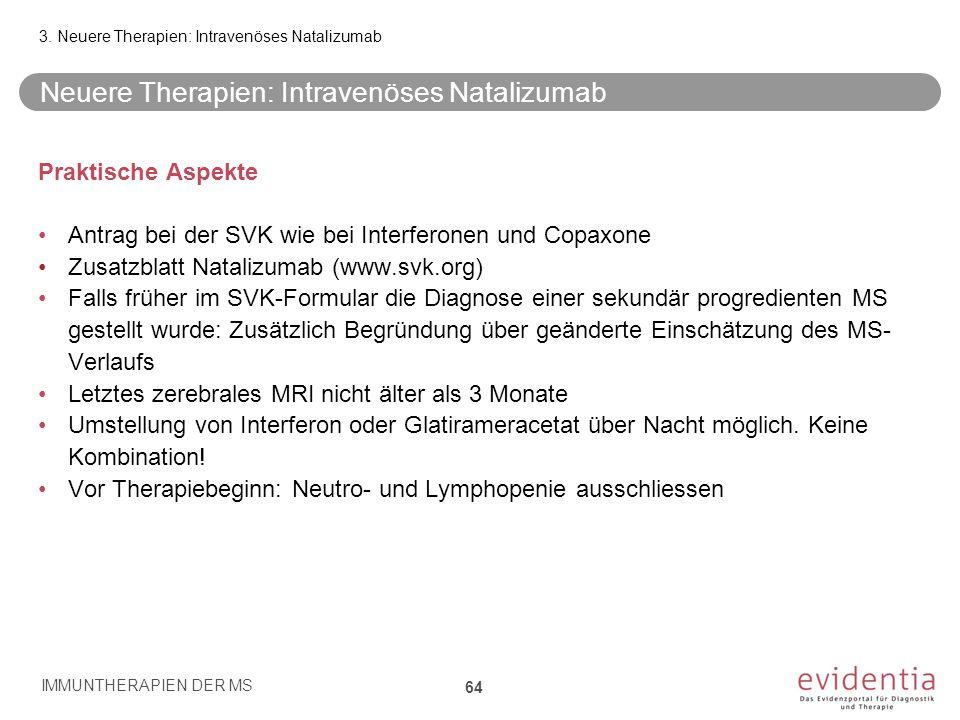 Neuere Therapien: Intravenöses Natalizumab Praktische Aspekte Antrag bei der SVK wie bei Interferonen und Copaxone Zusatzblatt Natalizumab (www.svk.or