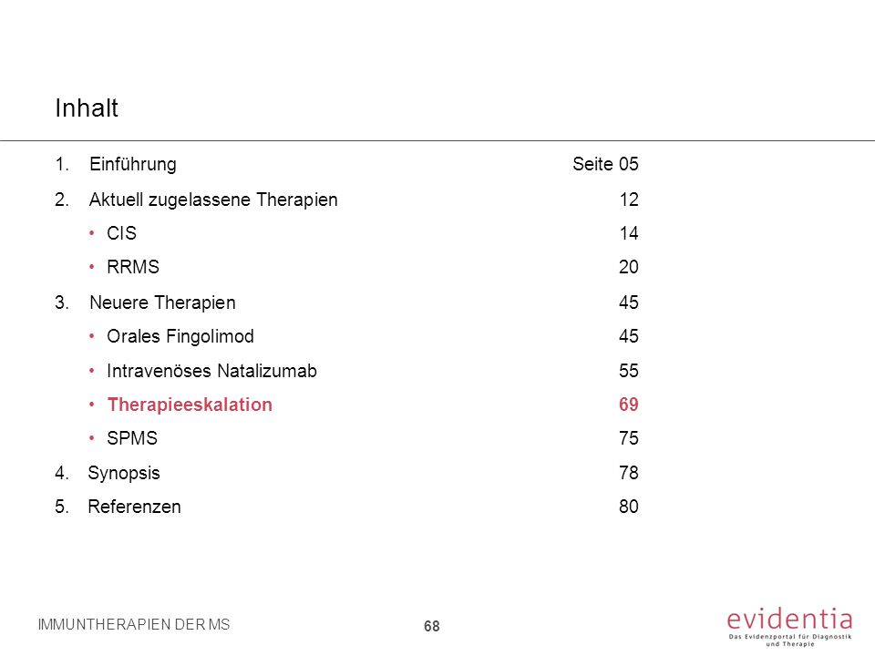 Inhalt 1.EinführungSeite 05 2.Aktuell zugelassene Therapien12 CIS14 RRMS 20 3.Neuere Therapien45 Orales Fingolimod45 Intravenöses Natalizumab55 Therap