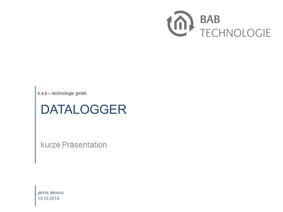 b.a.b – technologie gmbh jannis alexiou 13.10.2014 DATALOGGER kurze Präsentation