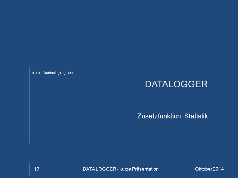 b.a.b – technologie gmbh DATALOGGER Zusatzfunktion: Statistik Oktober 2014DATA LOGGER - kurze Präsentation13