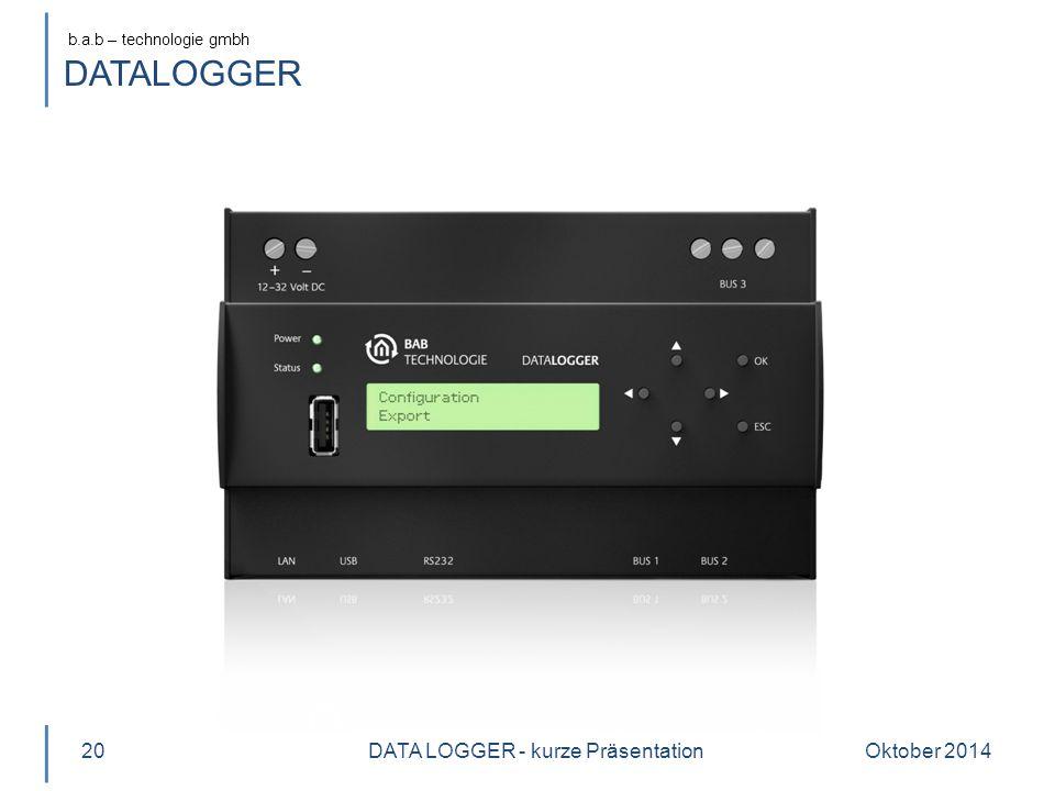 b.a.b – technologie gmbh DATALOGGER Oktober 2014DATA LOGGER - kurze Präsentation20
