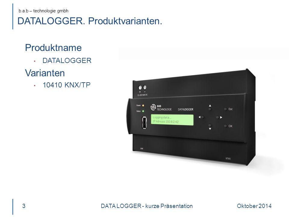 b.a.b – technologie gmbh Oktober 20143 Produktname DATALOGGER Varianten 10410 KNX/TP DATA LOGGER - kurze Präsentation DATALOGGER.