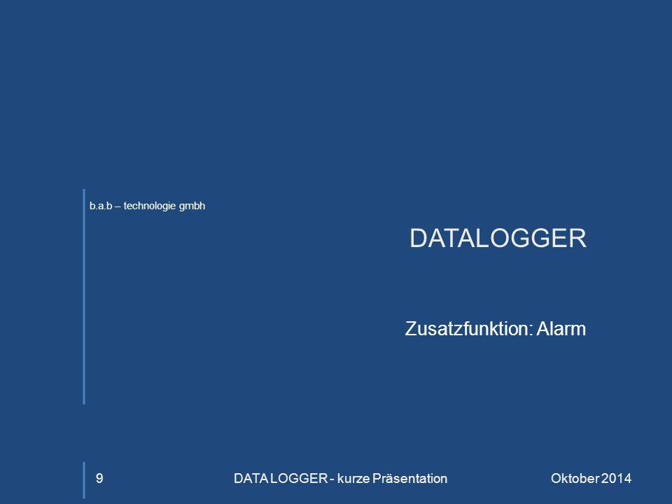 b.a.b – technologie gmbh DATALOGGER Zusatzfunktion: Alarm Oktober 2014DATA LOGGER - kurze Präsentation9