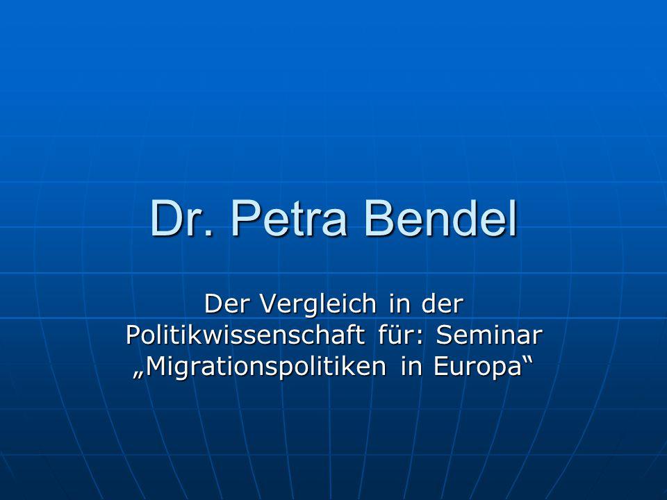 """Dr. Petra Bendel Der Vergleich in der Politikwissenschaft für: Seminar """"Migrationspolitiken in Europa"""""""