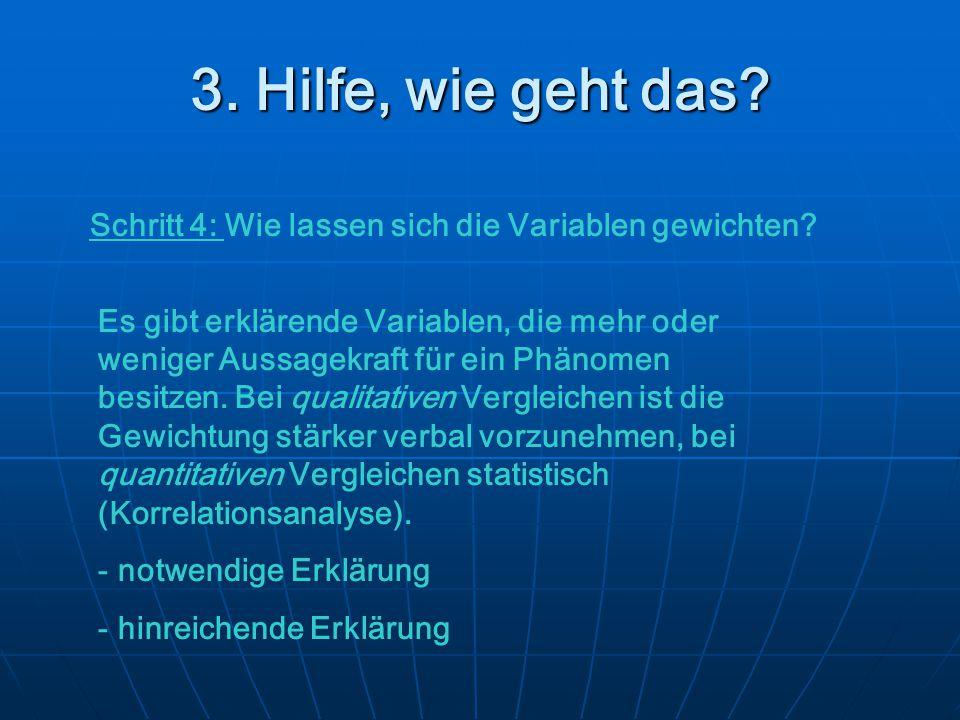 3. Hilfe, wie geht das? Schritt 4: Wie lassen sich die Variablen gewichten? Es gibt erklärende Variablen, die mehr oder weniger Aussagekraft für ein P