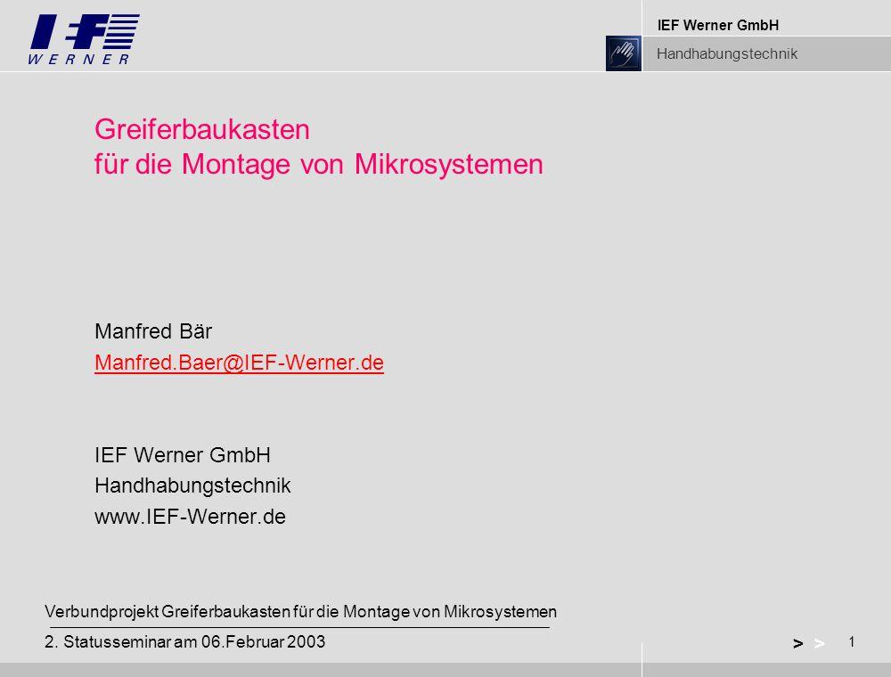 IEF Werner GmbH Handhabungstechnik 1 > Verbundprojekt Greiferbaukasten für die Montage von Mikrosystemen 2.