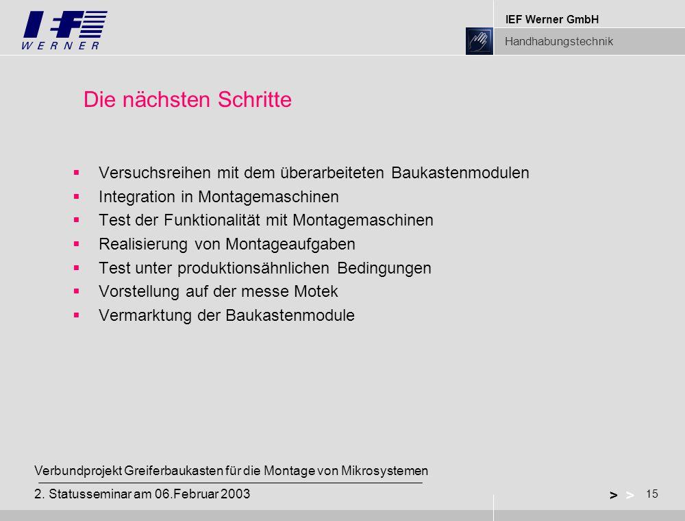 IEF Werner GmbH Handhabungstechnik 15 > Verbundprojekt Greiferbaukasten für die Montage von Mikrosystemen 2.