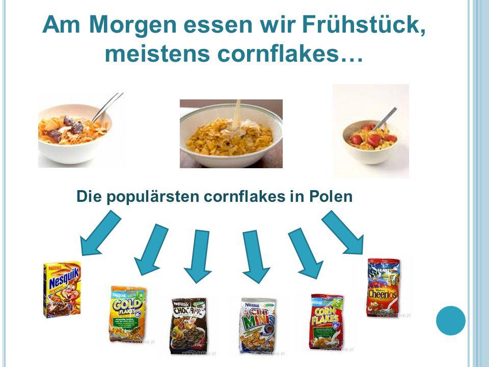 Am Morgen essen wir Frühstück, meistens cornflakes… Die populärsten cornflakes in Polen