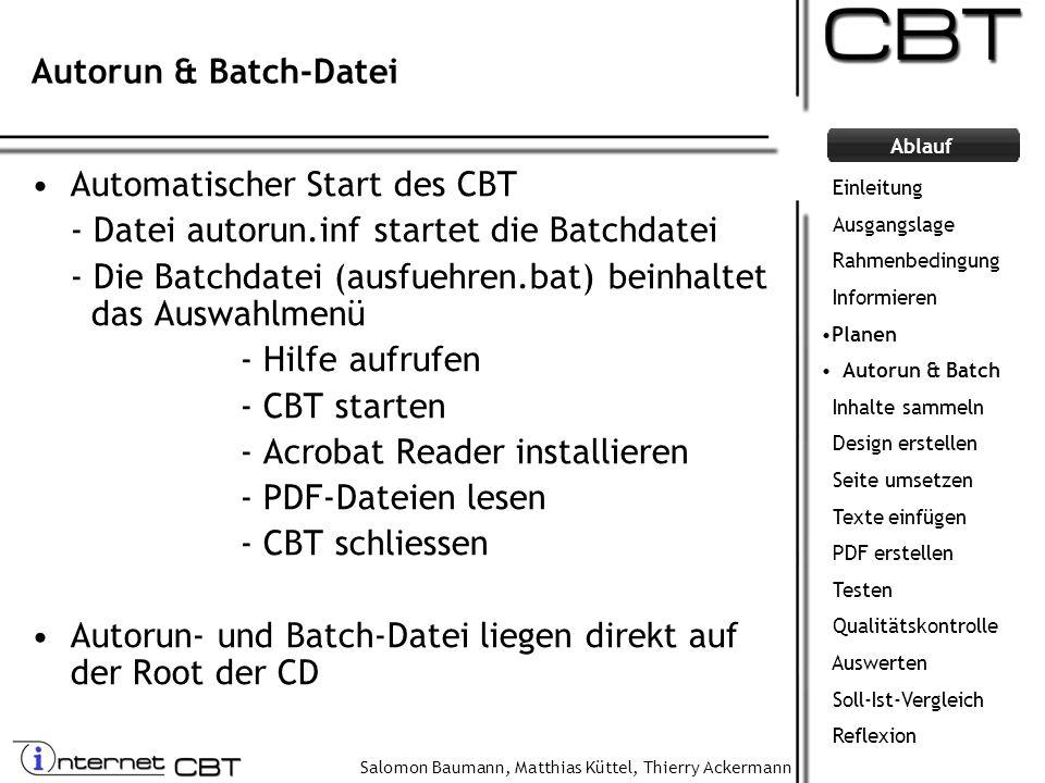 Salomon Baumann, Matthias Küttel, Thierry Ackermann Ablauf Autorun & Batch-Datei Automatischer Start des CBT - Datei autorun.inf startet die Batchdate