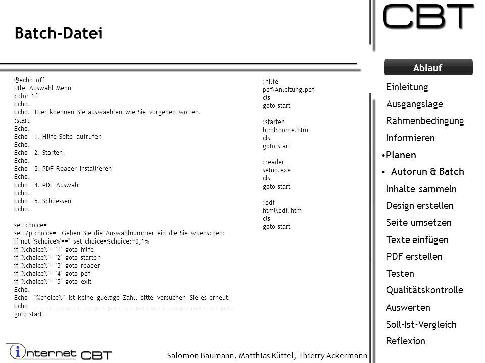 Salomon Baumann, Matthias Küttel, Thierry Ackermann Ablauf Batch-Datei @echo off title Auswahl Menu color 1f Echo. Echo. Hier koennen Sie auswaehlen w
