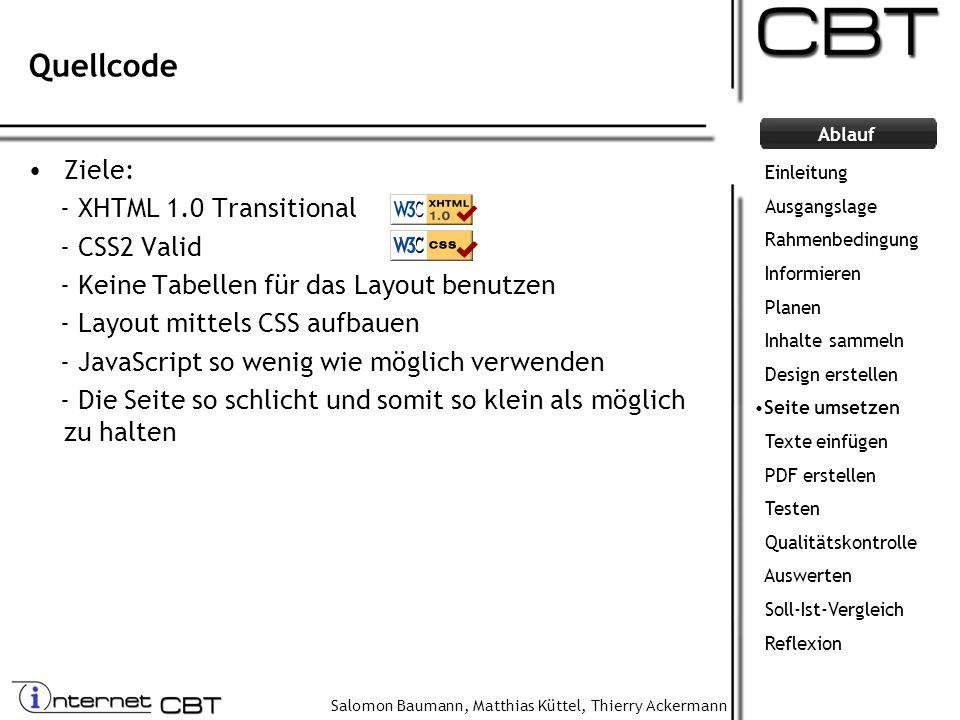 Salomon Baumann, Matthias Küttel, Thierry Ackermann Ablauf Quellcode Ziele: - XHTML 1.0 Transitional - CSS2 Valid - Keine Tabellen für das Layout benu