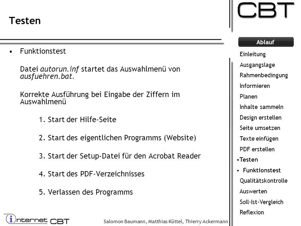 Salomon Baumann, Matthias Küttel, Thierry Ackermann Ablauf Testen Funktionstest Datei autorun.inf startet das Auswahlmenü von ausfuehren.bat. Korrekte