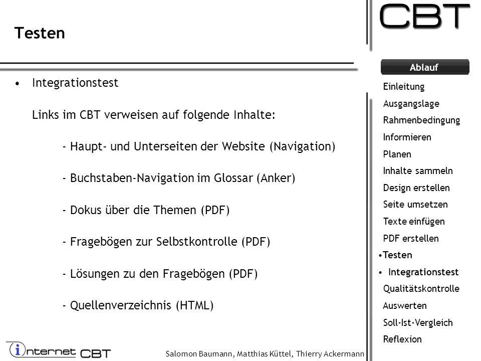 Salomon Baumann, Matthias Küttel, Thierry Ackermann Ablauf Testen Integrationstest Links im CBT verweisen auf folgende Inhalte: - Haupt- und Unterseit