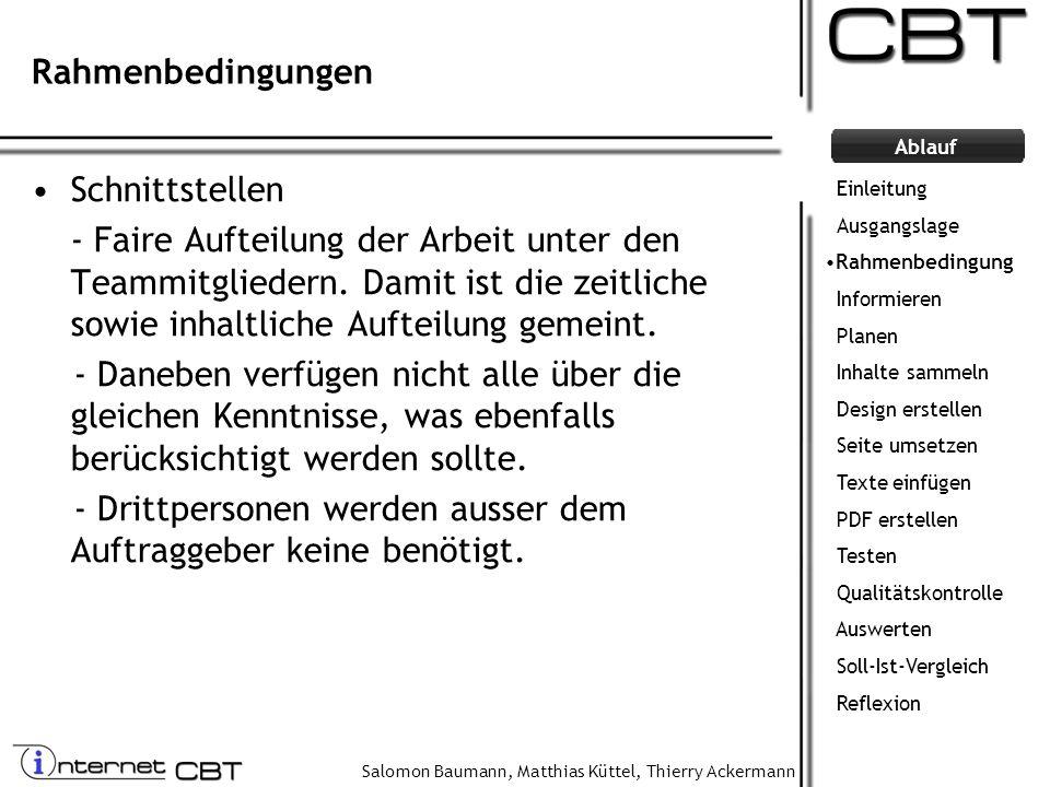 Salomon Baumann, Matthias Küttel, Thierry Ackermann Ablauf Rahmenbedingungen Schnittstellen - Faire Aufteilung der Arbeit unter den Teammitgliedern. D