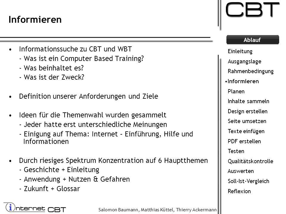 Salomon Baumann, Matthias Küttel, Thierry Ackermann Ablauf Informieren Informationssuche zu CBT und WBT - Was ist ein Computer Based Training? - Was b