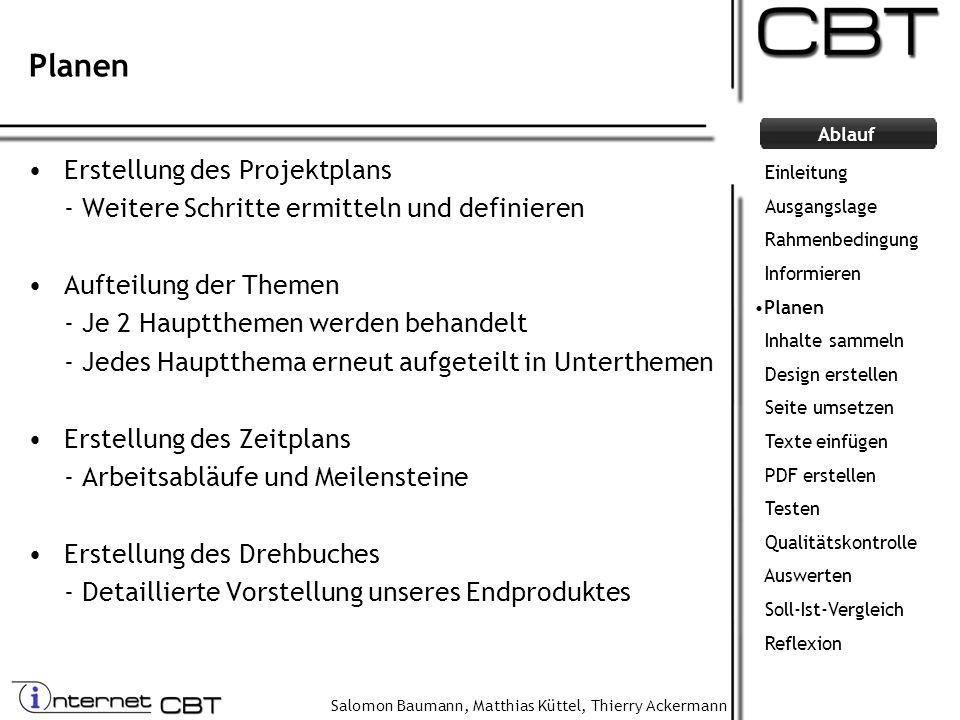 Salomon Baumann, Matthias Küttel, Thierry Ackermann Ablauf Planen Erstellung des Projektplans - Weitere Schritte ermitteln und definieren Aufteilung d