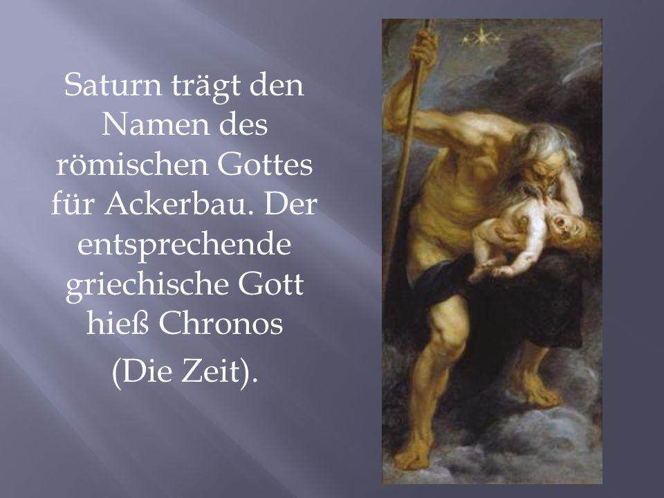 Saturn trägt den Namen des römischen Gottes für Ackerbau. Der entsprechende griechische Gott hieß Chronos (Die Zeit).