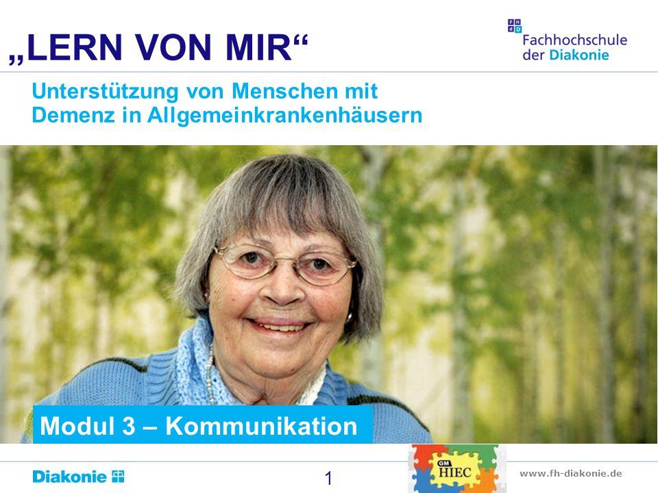 """www.fh-diakonie.de 1 """"LERN VON MIR"""" Unterstützung von Menschen mit Demenz in Allgemeinkrankenhäusern Modul 3 – Kommunikation"""