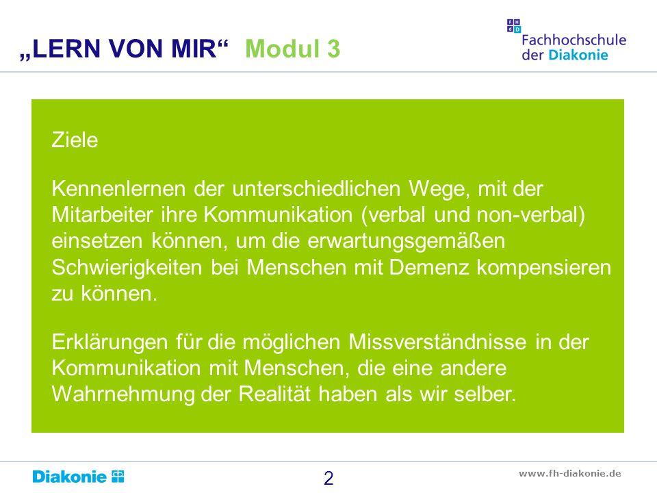 www.fh-diakonie.de Ziele Kennenlernen der unterschiedlichen Wege, mit der Mitarbeiter ihre Kommunikation (verbal und non-verbal) einsetzen können, um
