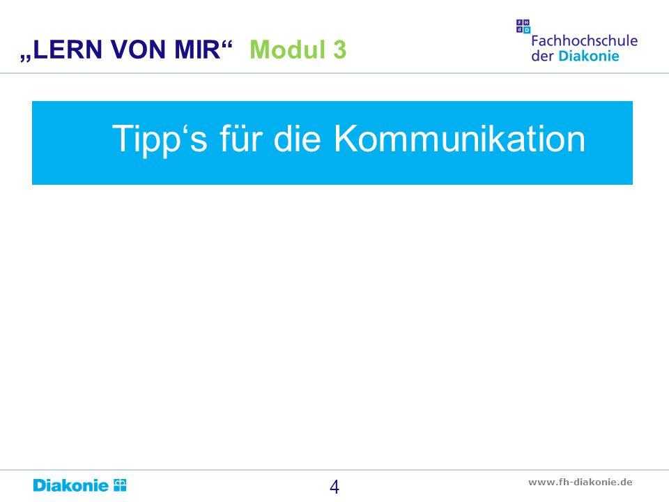 """www.fh-diakonie.de 4 """"LERN VON MIR"""" Modul 3 Tipp's für die Kommunikation"""