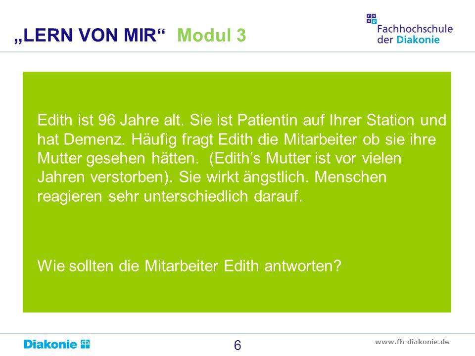 www.fh-diakonie.de Edith ist 96 Jahre alt. Sie ist Patientin auf Ihrer Station und hat Demenz. Häufig fragt Edith die Mitarbeiter ob sie ihre Mutter g