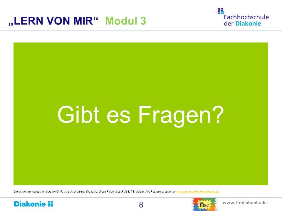 """www.fh-diakonie.de Gibt es Fragen? 8 """"LERN VON MIR"""" Modul 3 Copyright der deutschen Version ©. Fachhochschule der Diakonie, Grete-Reich-Weg 9, 33617 B"""