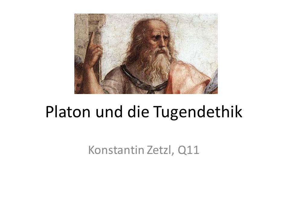 Platon und die Tugendethik Konstantin Zetzl, Q11