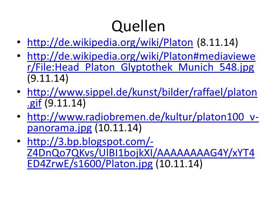 Quellen http://de.wikipedia.org/wiki/Platon (8.11.14) http://de.wikipedia.org/wiki/Platon http://de.wikipedia.org/wiki/Platon#mediaviewe r/File:Head_Platon_Glyptothek_Munich_548.jpg (9.11.14) http://de.wikipedia.org/wiki/Platon#mediaviewe r/File:Head_Platon_Glyptothek_Munich_548.jpg http://www.sippel.de/kunst/bilder/raffael/platon.gif (9.11.14) http://www.sippel.de/kunst/bilder/raffael/platon.gif http://www.radiobremen.de/kultur/platon100_v- panorama.jpg (10.11.14) http://www.radiobremen.de/kultur/platon100_v- panorama.jpg http://3.bp.blogspot.com/- Z4DnQo7QKvs/UlBI1bojkXI/AAAAAAAAG4Y/xYT4 ED4ZrwE/s1600/Platon.jpg (10.11.14) http://3.bp.blogspot.com/- Z4DnQo7QKvs/UlBI1bojkXI/AAAAAAAAG4Y/xYT4 ED4ZrwE/s1600/Platon.jpg