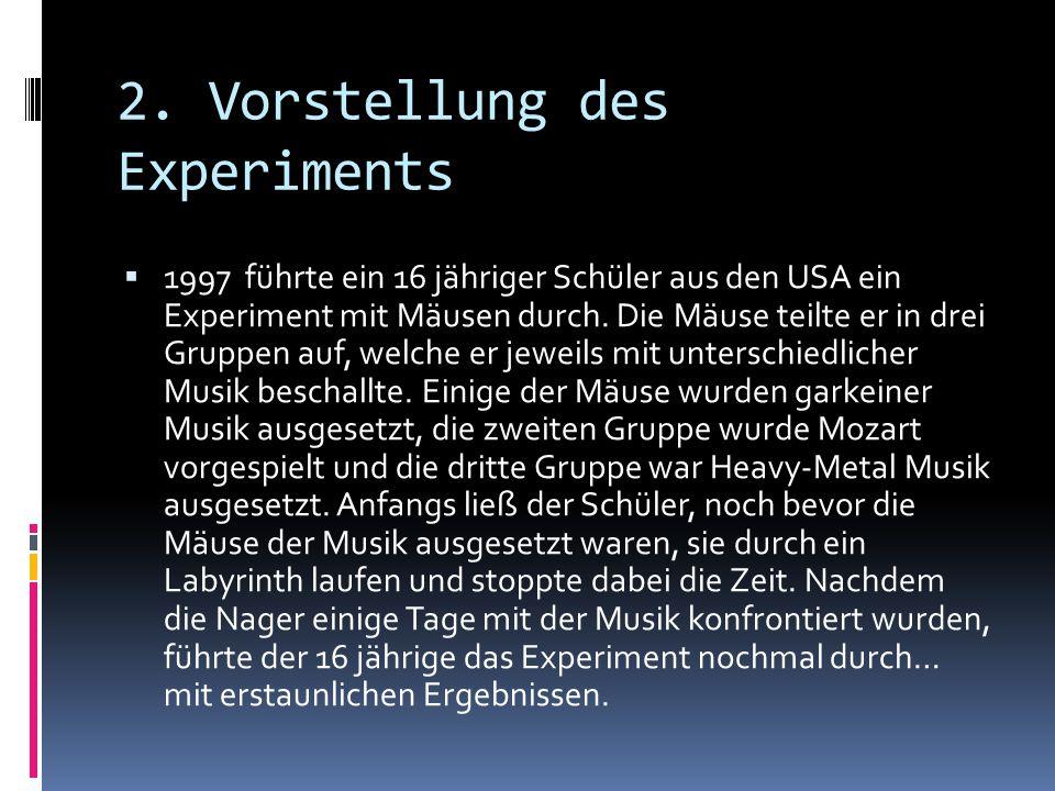 2. Vorstellung des Experiments  1997 führte ein 16 jähriger Schüler aus den USA ein Experiment mit Mäusen durch. Die Mäuse teilte er in drei Gruppen
