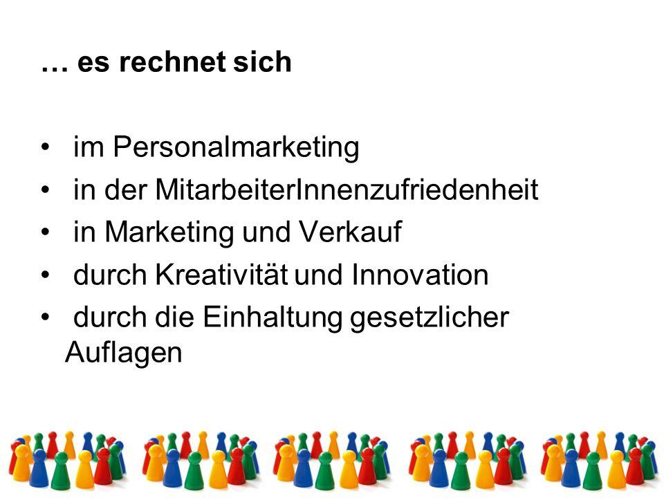 … es rechnet sich im Personalmarketing in der MitarbeiterInnenzufriedenheit in Marketing und Verkauf durch Kreativität und Innovation durch die Einhaltung gesetzlicher Auflagen
