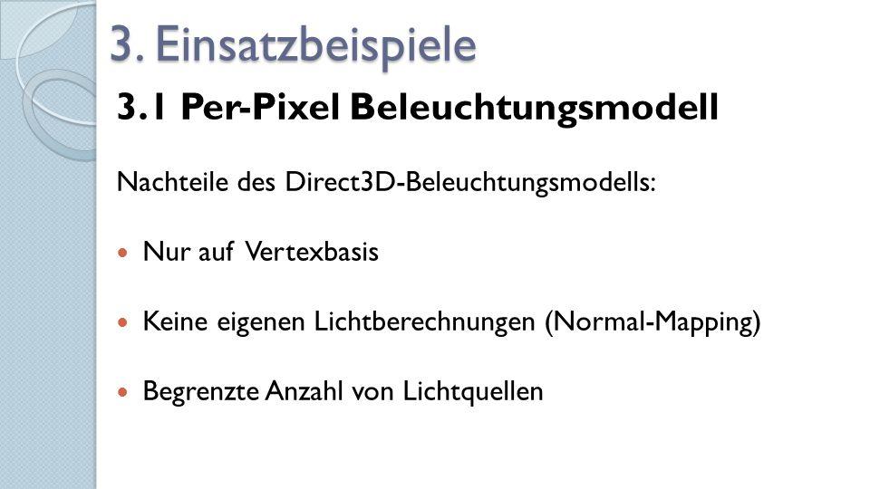3. Einsatzbeispiele 3.1 Per-Pixel Beleuchtungsmodell Nachteile des Direct3D-Beleuchtungsmodells: Nur auf Vertexbasis Keine eigenen Lichtberechnungen (
