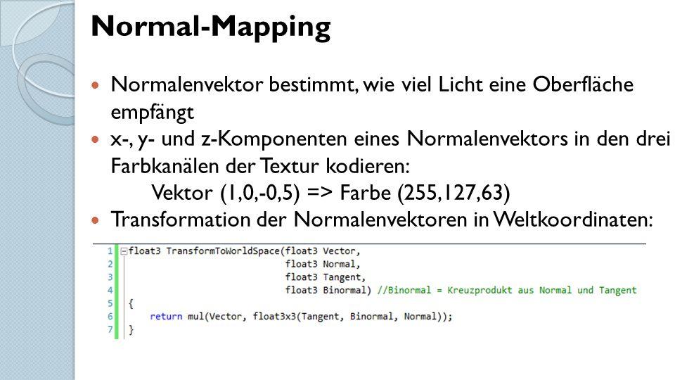 Normal-Mapping Normalenvektor bestimmt, wie viel Licht eine Oberfläche empfängt x-, y- und z-Komponenten eines Normalenvektors in den drei Farbkanälen der Textur kodieren: Vektor (1,0,-0,5) => Farbe (255,127,63) Transformation der Normalenvektoren in Weltkoordinaten: