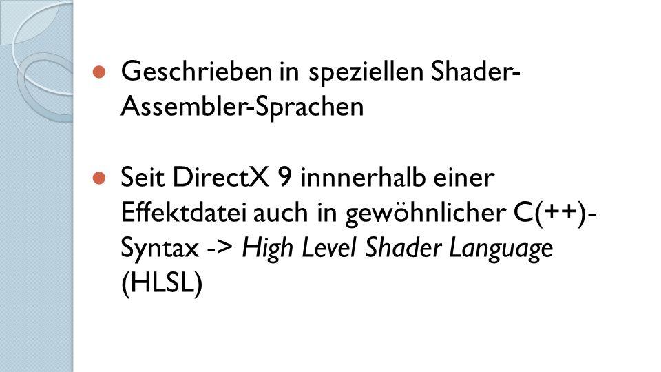 ● Geschrieben in speziellen Shader- Assembler-Sprachen ● Seit DirectX 9 innnerhalb einer Effektdatei auch in gewöhnlicher C(++)- Syntax -> High Level Shader Language (HLSL)