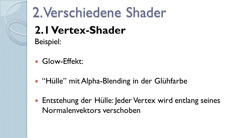 """2. Verschiedene Shader 2.1 Vertex-Shader Beispiel: Glow-Effekt: """"Hülle"""" mit Alpha-Blending in der Glühfarbe Entstehung der Hülle: Jeder Vertex wird en"""