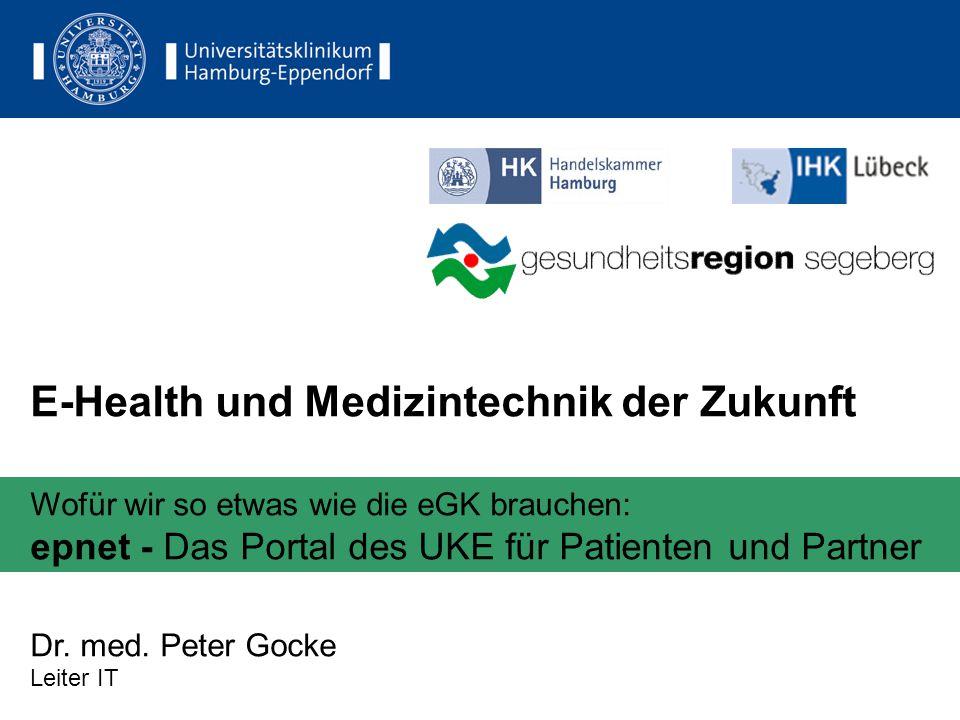E-Health und Medizintechnik der Zukunft Wofür wir so etwas wie die eGK brauchen: epnet - Das Portal des UKE für Patienten und Partner Dr.