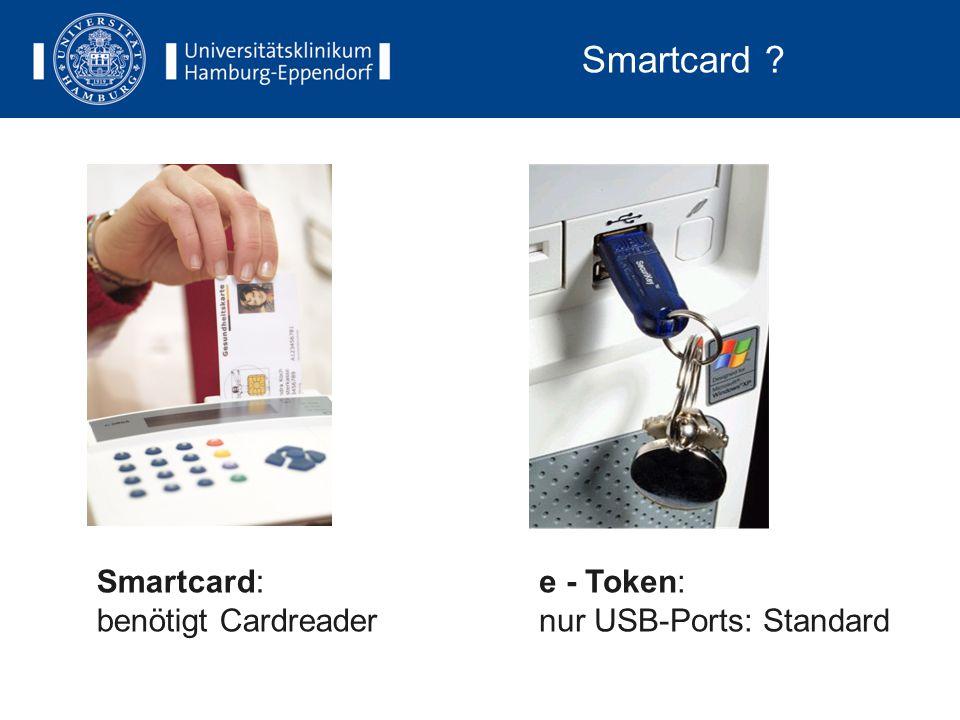 Smartcard Smartcard: benötigt Cardreader e - Token: nur USB-Ports: Standard