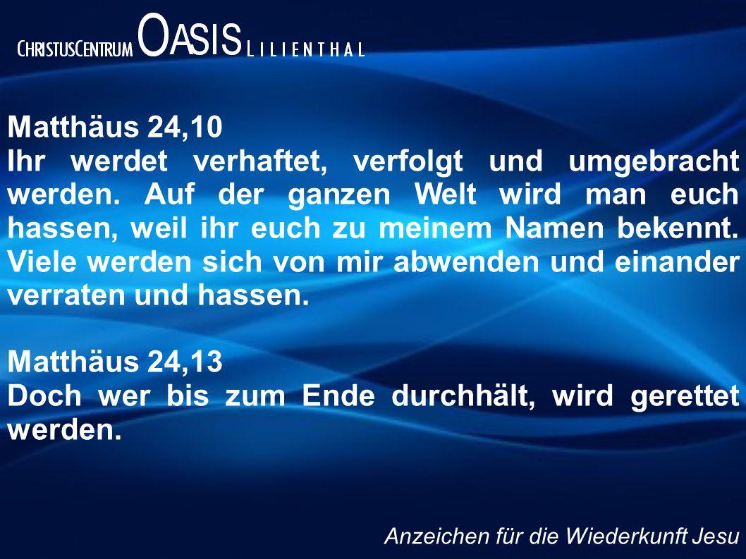Matthäus 24,10 Ihr werdet verhaftet, verfolgt und umgebracht werden. Auf der ganzen Welt wird man euch hassen, weil ihr euch zu meinem Namen bekennt.