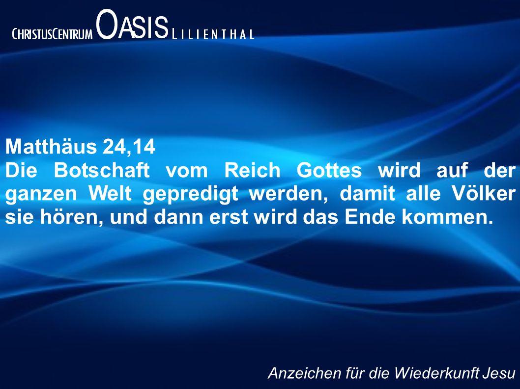Matthäus 24,14 Die Botschaft vom Reich Gottes wird auf der ganzen Welt gepredigt werden, damit alle Völker sie hören, und dann erst wird das Ende komm
