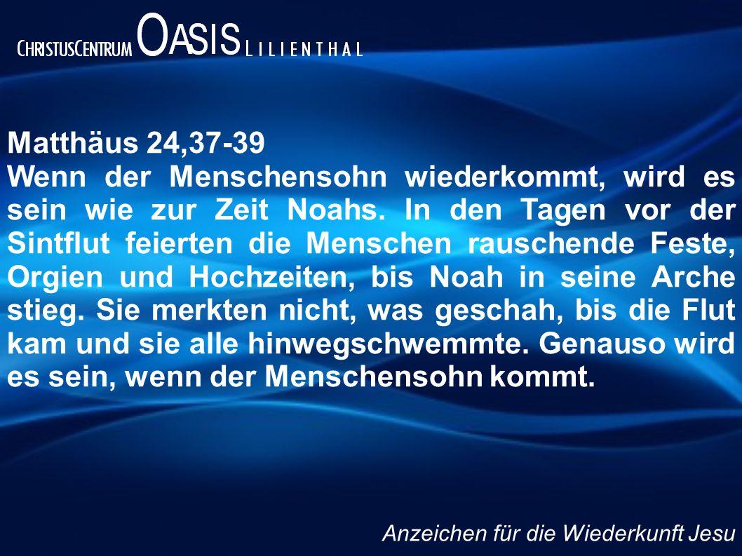 Matthäus 24,37-39 Wenn der Menschensohn wiederkommt, wird es sein wie zur Zeit Noahs. In den Tagen vor der Sintflut feierten die Menschen rauschende F