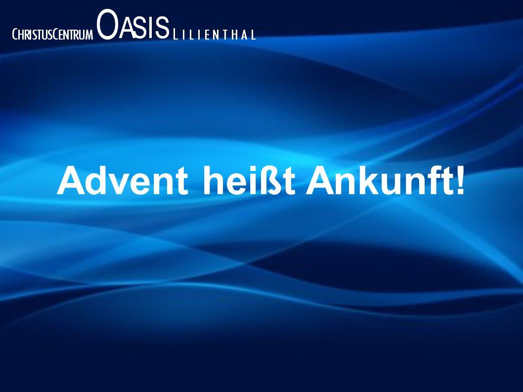 Advent heißt Ankunft!
