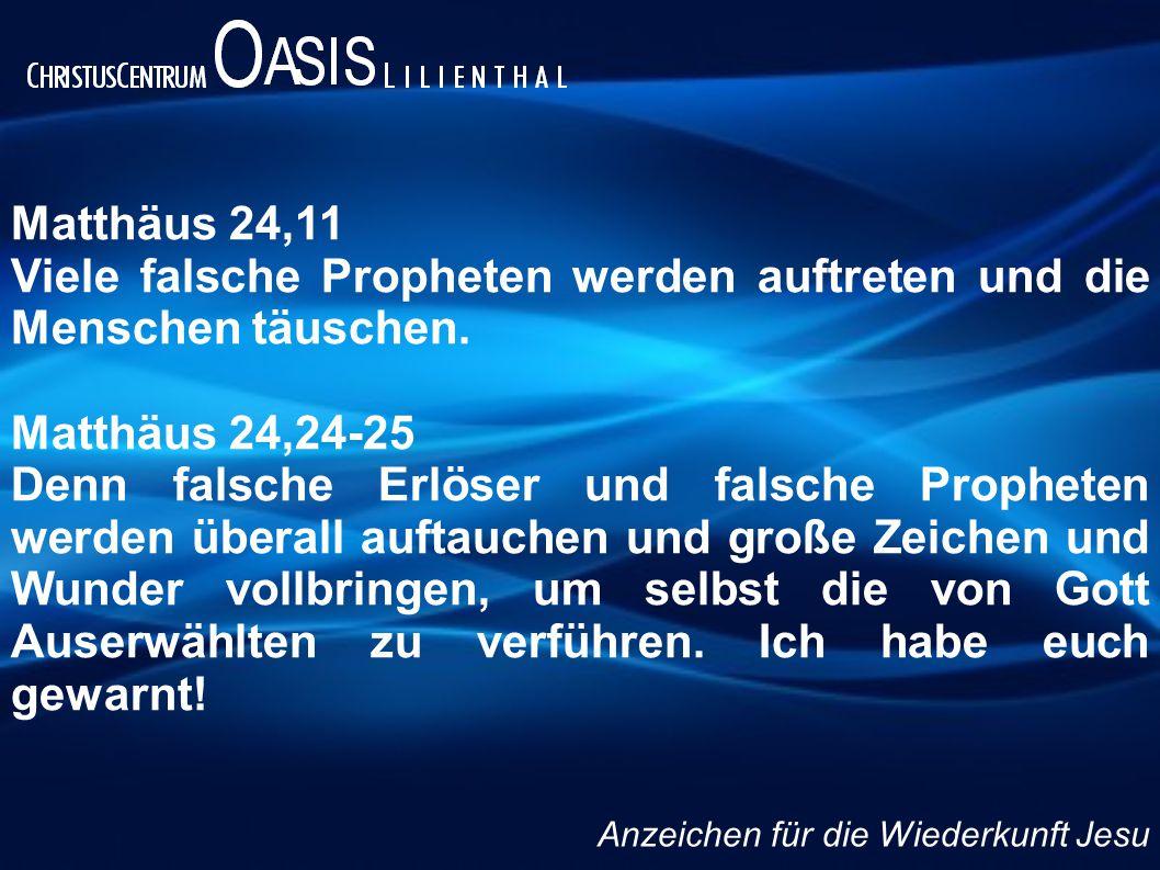 Matthäus 24,11 Viele falsche Propheten werden auftreten und die Menschen täuschen. Matthäus 24,24-25 Denn falsche Erlöser und falsche Propheten werden