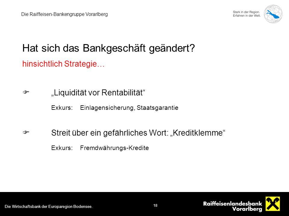 Die Wirtschaftsbank der Europaregion Bodensee. 18 Die Raiffeisen-Bankengruppe Vorarlberg Hat sich das Bankgeschäft geändert? hinsichtlich Strategie… 