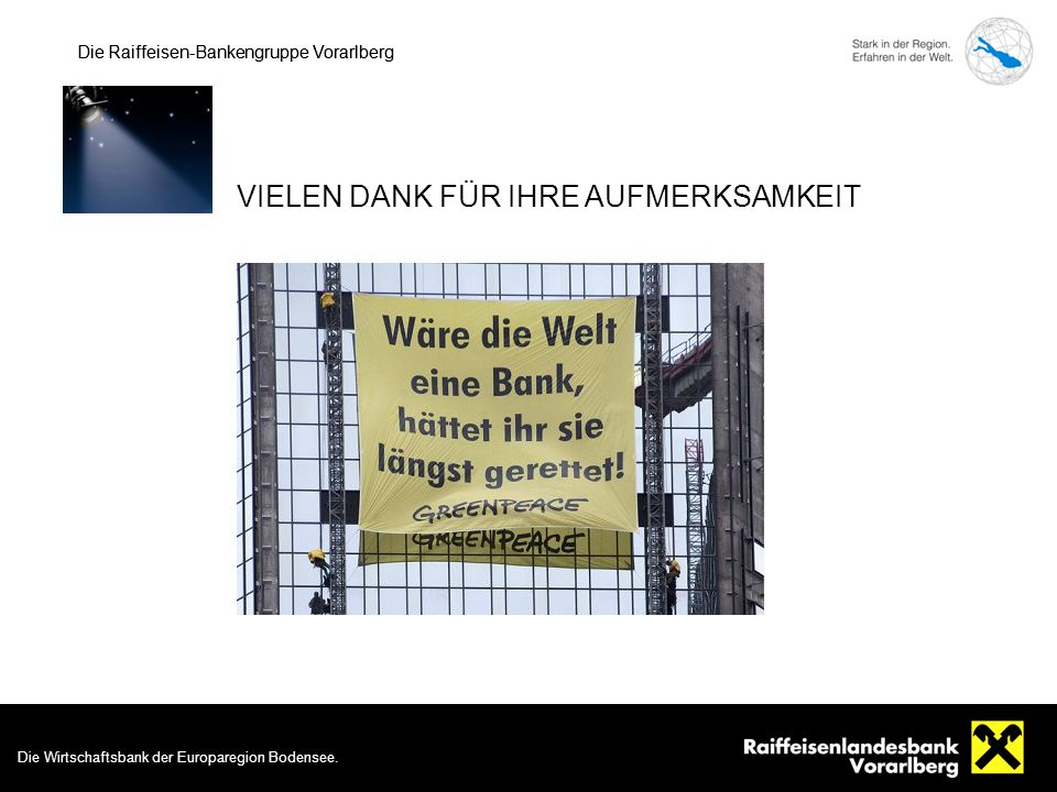 Die Wirtschaftsbank der Europaregion Bodensee. 20 Die Raiffeisen-Bankengruppe Vorarlberg Die Wirtschaftsbank der Europaregion Bodensee. VIELEN DANK FÜ