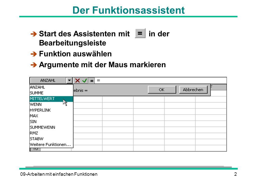 09-Arbeiten mit einfachen Funktionen2 Der Funktionsassistent è Start des Assistenten mitin der Bearbeitungsleiste è Funktion auswählen è Argumente mit der Maus markieren