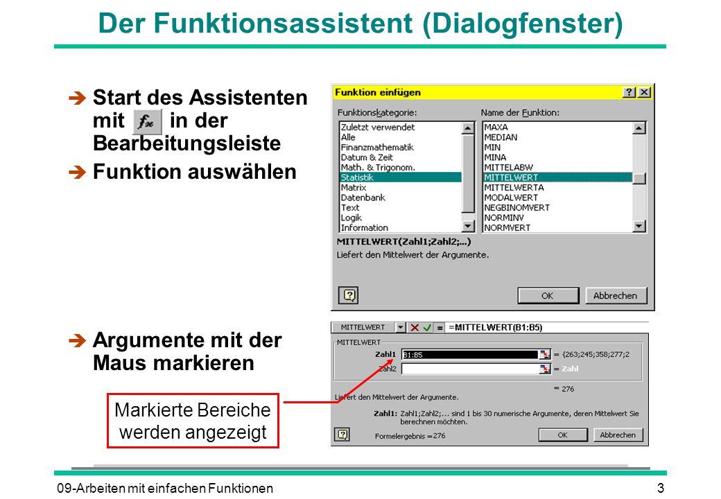 09-Arbeiten mit einfachen Funktionen3 Der Funktionsassistent (Dialogfenster) è Start des Assistenten mit in der Bearbeitungsleiste è Funktion auswählen è Argumente mit der Maus markieren Markierte Bereiche werden angezeigt
