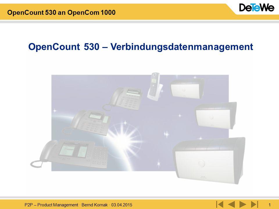 P2P – Product Management · Bernd Kornak · 03.04.20151 OpenCount 530 an OpenCom 1000 OpenCount 530 – Verbindungsdatenmanagement
