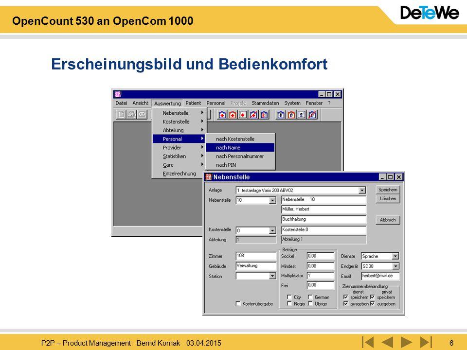 P2P – Product Management · Bernd Kornak · 03.04.20156 OpenCount 530 an OpenCom 1000 Erscheinungsbild und Bedienkomfort