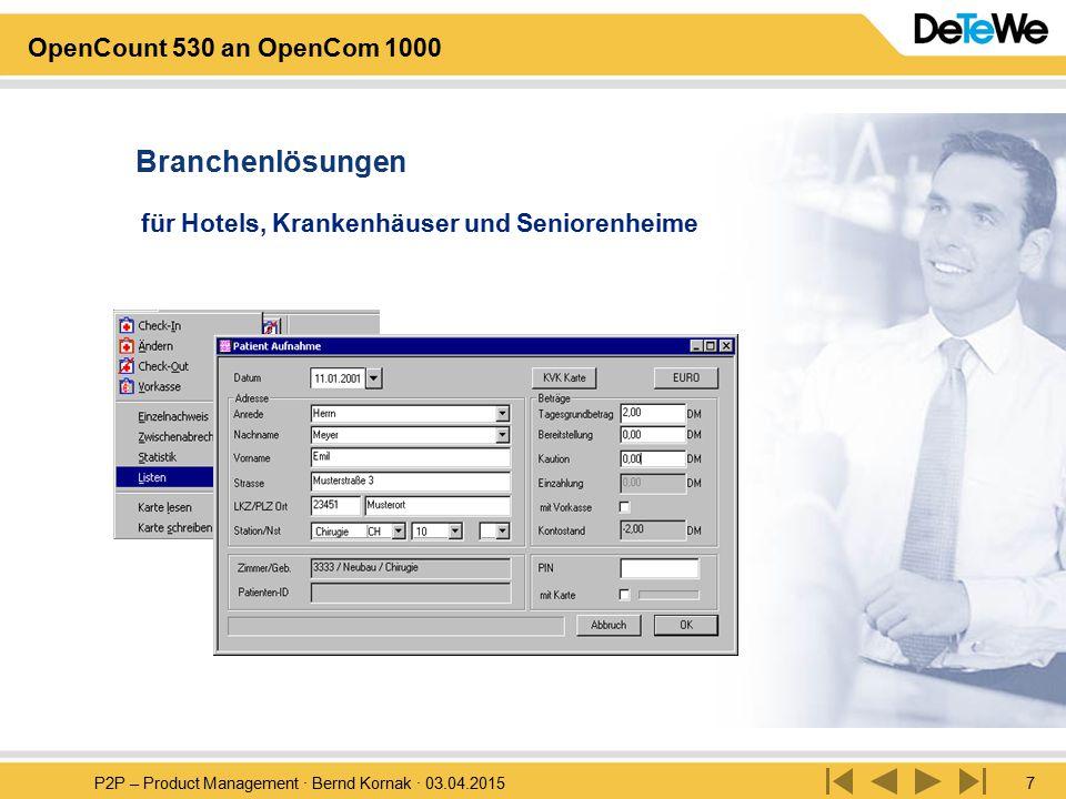 P2P – Product Management · Bernd Kornak · 03.04.20157 OpenCount 530 an OpenCom 1000 für Hotels, Krankenhäuser und Seniorenheime Branchenlösungen