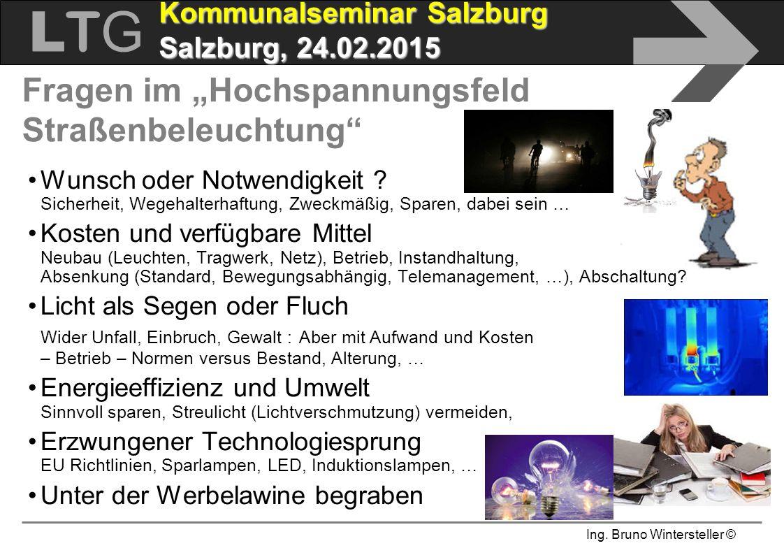 """Ing. Bruno Wintersteller © LTGLTG  Kommunalseminar Salzburg Salzburg, 24.02.2015 Fragen im """"Hochspannungsfeld Straßenbeleuchtung"""" Wunsch oder Notwend"""