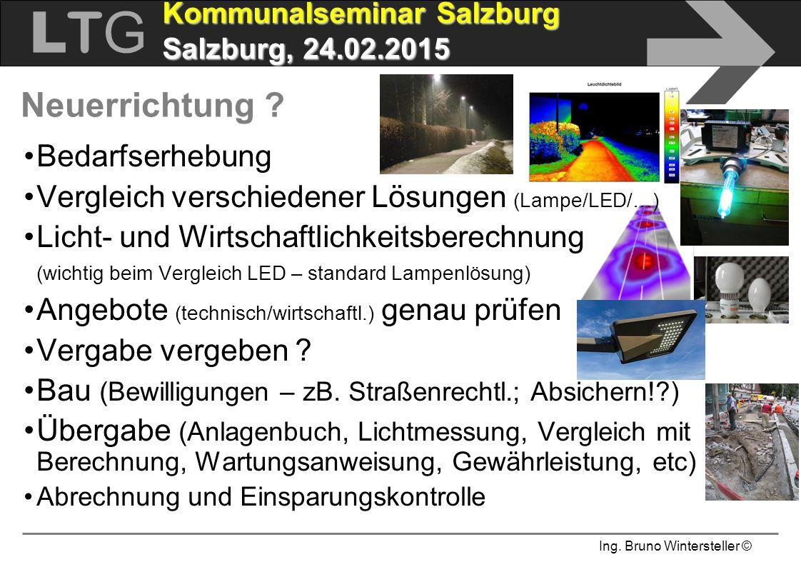 Ing. Bruno Wintersteller © LTGLTG  Kommunalseminar Salzburg Salzburg, 24.02.2015 Neuerrichtung ? Bedarfserhebung Vergleich verschiedener Lösungen (La